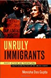Unruly Immigrants: Rights, Activism, and Transnational South Asian Politics in the United States