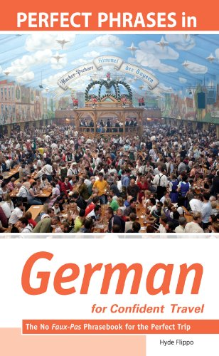 Hyde Flippo - Perfect Phrases in German for Confident Travel : The No Faux-Pas Phrasebook for the Perfect Trip: The No Faux-Pas Phrasebook for the Perfect Trip
