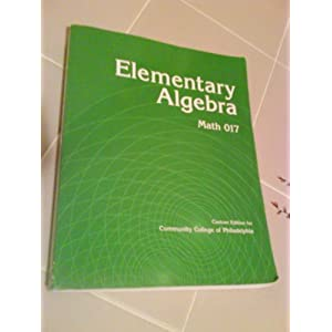 Elementary Algebra: Math 017 (Custom Edition for Community College of Philadelphia) Marvin L. Bittinger