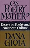 Can Poetry Matter?: Essays on Poetry and American Culture (1555971776) by Dana Gioia