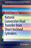 img - for Natural Convective Heat Transfer from Short Inclined Cylinders (SpringerBriefs in Applied Sciences and Technology / SpringerBriefs in Thermal Engineering and Applied Science) book / textbook / text book