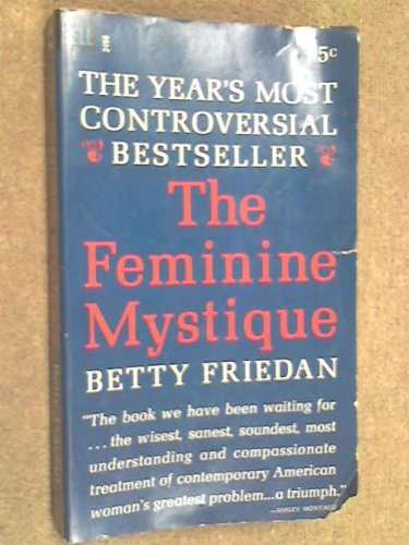 an analysis of the feminine mystique by betty friedan 2 results for the feminine mystique narrow results: all prominent symbol of this resurgence was the 1963 publication of betty friedan's the feminine mystique.