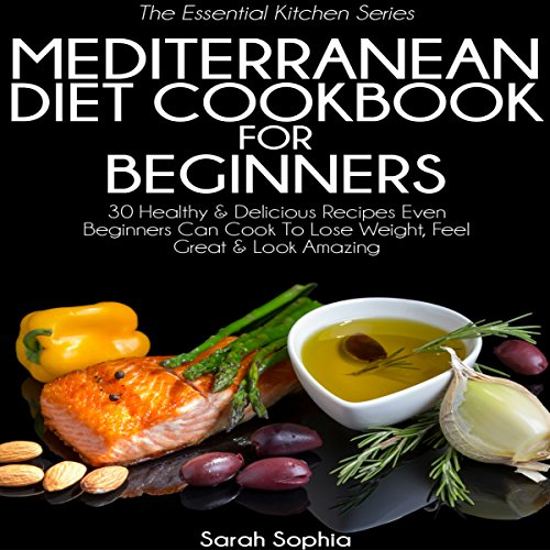 Mediterranean Diet Breakfast Cookbook: 30 Healthy & Delicious Recipes You Can Easily Cook for Breakfast That Will Help You Lose Weight, Feel Great & Look Amazing: The Essential Kitchen Series, Volume 36 by Sarah Sophia