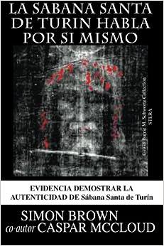 la Sabana Santa de Turin habla por si mismo (Spanish Edition)