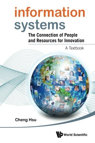 Information Systems: The Connection of People and Resources for Innovation - A Textbook, by Cheng K Hsu