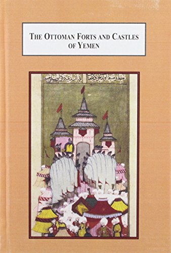 The Ottoman Forts and Castles of Yemen: A Photographic and Architectural Analysis