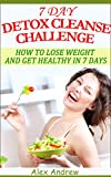 DETOX CLEANSE – 7 DAY DETOX CLEANSE CHALLENGE: HOW TO LOSE WEIGHT AND GET HEALTHY IN 7 DAYS – DETOX CLEANSE WEIGHT LOSS (Detox Cleanse, Detox Cleanse Diet, … Diet, Detox Recipes, Weight Loss Diet,)
