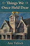 Things We Once Held Dear (Legacy Series) (Volume 6)