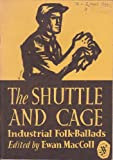 img - for Shuttle and Cage - Industrial Folk-Ballads, The book / textbook / text book