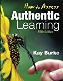 img - for How to Assess Authentic Learning 5th (fifth) Edition by Burke, Kathleen (Kay) B. published by Corwin (2009) book / textbook / text book