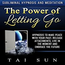 The Power of Letting Go: Hypnosis to Make Peace with Your Past, Release Attachments, Live in the Moment and Embrace the Future via Subliminal Hypnosis and Meditation Discours Auteur(s) : Tai Sun Narrateur(s) : Wendy Harrison
