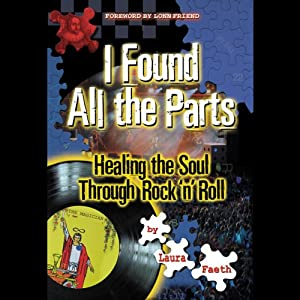 I Found All the Parts: Healing the Soul through Rock 'n' Roll | [Laura Faeth]