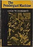 Pendergast Machine (The Urban Life in America) (0195005325) by Dorsett, Lyle W.