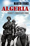 Algeria: France's Undeclared War (Making of the Modern World)