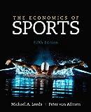 The Economics of Sports (5th Edition) (The Pearson Series in Economics)