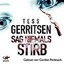 Sag niemals stirb Hörbuch von Tess Gerritsen Gesprochen von: Gordon Piedesack