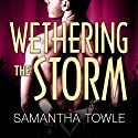 Wethering the Storm: Mighty Storm Series, Book 2 Audiobook by Samantha Towle Narrated by Justine Eyre