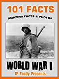 101 Facts... World War One!  World War 1 for Kids. (101 History Facts for Kids)