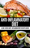 img - for Anti-Inflammatory Diet: A One Week Anti-Inflammatory Recipe Guide: How Changing Your Diet Can Change Your Life (Anti-inflammatory, recipe guide, diet plan, ... eating, allergies, heart disease Book 1) book / textbook / text book
