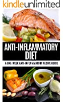 Anti-Inflammatory Diet: A One Week Anti-Inflammatory Recipe Guide: How Changing Your Diet Can Change Your Life (Anti-inflammatory, recipe guide, diet plan, ... heart disease Book 1) (English Edition)