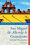 Explorer's Guide San Miguel de Allende & Guanajuato: A Great Destination (Second Edition) (Explorer's Great Destinations)