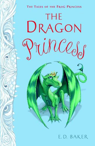 The Dragon Princess (Tales of the Frog Princess), E. D. Baker