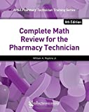 img - for Complete Math Review for the Pharmacy Technician (APhA Pharmacy Technician Training Series) 4th edition by William A Hopkins (2014) Paperback book / textbook / text book