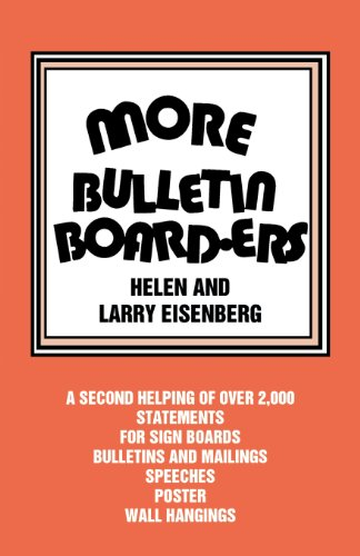 More Bulletin Board-Ers: A Second Helping of Over 2,000 Statements for Sign Boards, Bulletins and Mailings, Speeches, Posters, Wall Hangings