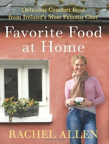 Favorite Food At Home: Delicious Comfort Food from Ireland's Most Famous Chef by Rachel Allen (Mar 1 2010)