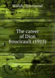 The career of Dion Boucicault,