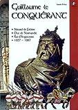 echange, troc Annie Fettu - Guillaume le Conquérant : bâtard de Falaise, duc de Normandie, roi d'Angleterre, 1027-1087