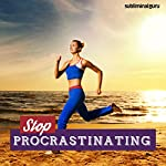 Stop Procrastinating: Get More Things Done with Subliminal Messages |  Subliminal Guru