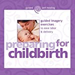 Preparing for Childbirth: Guided Imagery Exercises to Ease Labor & Delivery | Martin L. Rossman