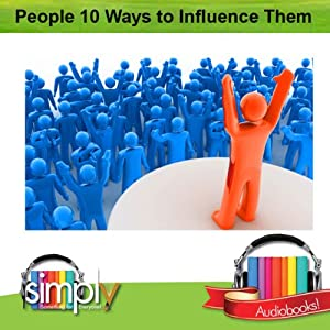 People: 10 Ways to Influence Them | [Deaver Brown]