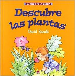 Descubre Las Plantas (Spanish Edition): David Suzuki: 9788497540629