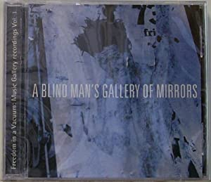 A Blind Man's Gallery of Mirrors