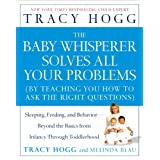 The Baby Whisperer Solves All Your Problems: Sleeping, Feeding, and Behavior--Beyond the Basics from Infancy Through Toddlerhood ~ Melinda Blau