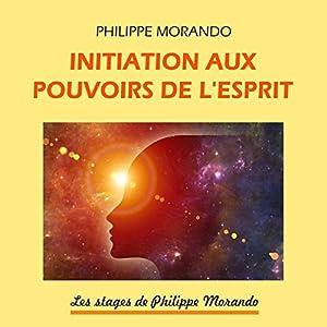 Initiation aux pouvoirs de l'esprit (Les stages de Philippe Morando 2) | Livre audio