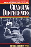 img - for Changing Differences: Women and the Shaping of American Foreign Policy, 1917-1994 book / textbook / text book