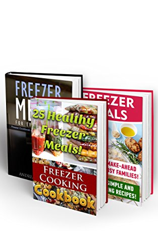 Freezer Meals For Every Kitchen BOX SET 3 IN 1: Freezer Cooking Cookbook With 80 Amazing Freezer Recipes: (freezer cookbook, freezer meals cookbook, freezer ... healthy, freezer meals quick and easy 2) by Andrea Arrington, Nadene Cale, Adrienne Paget