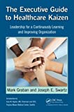 img - for The Executive Guide to Healthcare Kaizen: Leadership for a Continuously Learning and Improving Organization book / textbook / text book