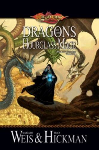 Dragons of the Hourglass Mage: Lost Chronicles, Volume Three by Margaret Weis, Tracy Hickman