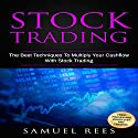 Stock Trading: The Best Techniques to Multiply Your Cashflow with Stock Trading Audiobook by Samuel Rees Narrated by Ralph L. Rati