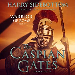 The Caspian Gates: Warrior of Rome, Book IV | [Harry Sidebottom]