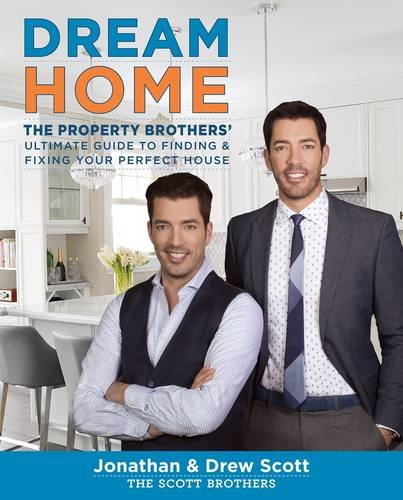Dream Home: The Property Brothers' Ultimate Guide to Finding & Fixing Your Perfect House (Scott Brothers compare prices)