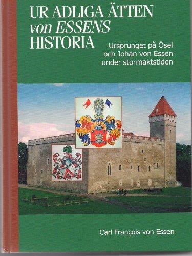 Ur Adliga tten von Essens Historia: Ursprunget p sel och Johan von Essen under Stormaktstiden