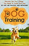 Dog Training: Discover The Top 7 Things You Need To Teach Your Dog So They Are Peaceful And Disciplined (Dog Training, How To Train Your Dog, Puppy Training, Cat Training Book 2)