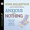 Anxious for Nothing: God's Cure for the Cares of Your Soul (       UNABRIDGED) by John MacArthur Narrated by Maurice England