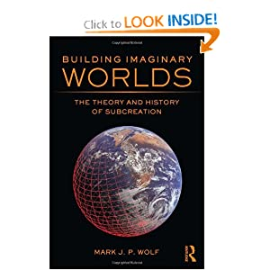 Building Imaginary Worlds: The Theory and History of Subcreation by Mark J. P. Wolf