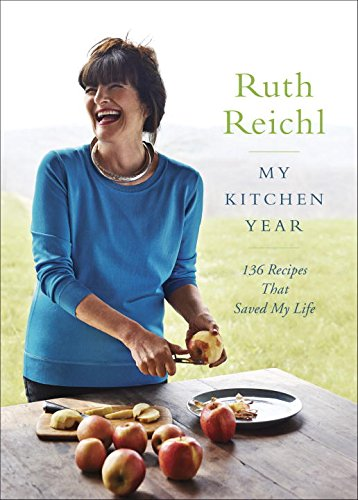 My Kitchen Year: 136 Recipes That Saved My Life by Ruth Reichl